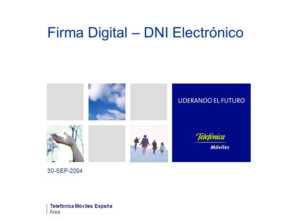 Firma Digital – DNI Electrónico 30-SEP-2004 Telefónica Móviles España Área