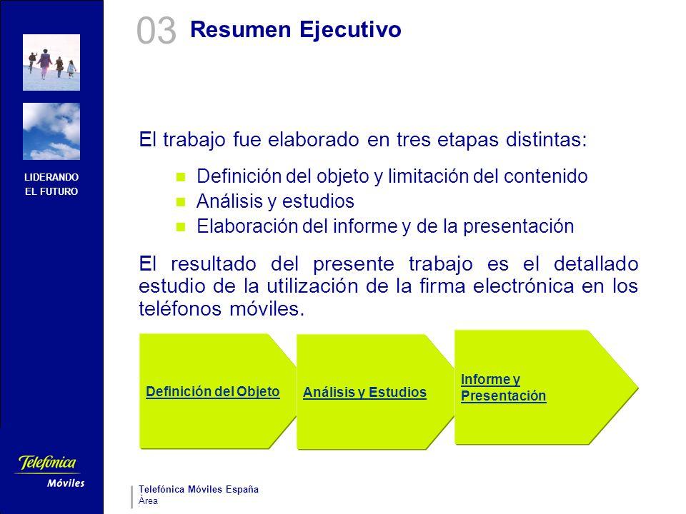 LIDERANDO EL FUTURO Telefónica Móviles España Área Resumen Ejecutivo El trabajo fue elaborado en tres etapas distintas: Definición del objeto y limita