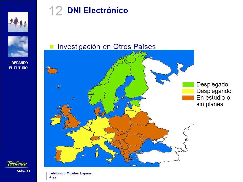 LIDERANDO EL FUTURO Telefónica Móviles España Área DNI Electrónico Investigación en Otros Países 12 Desplegado Desplegando En estudio o sin planes