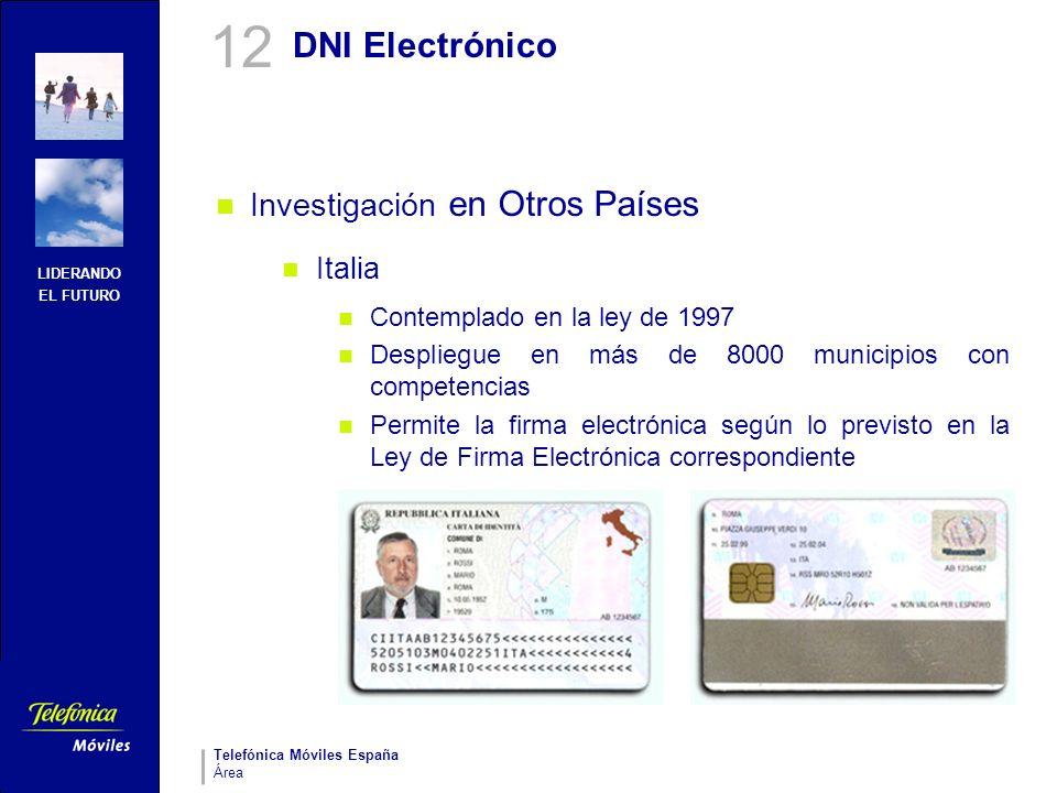 LIDERANDO EL FUTURO Telefónica Móviles España Área DNI Electrónico Investigación en Otros Países Italia Contemplado en la ley de 1997 Despliegue en má