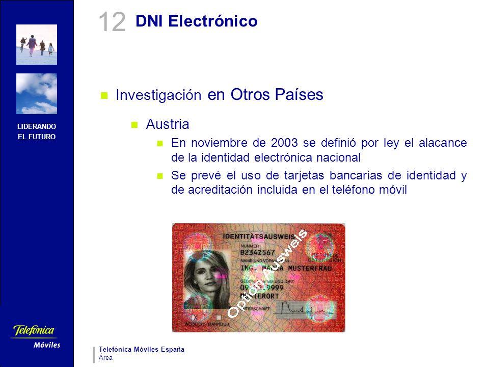 LIDERANDO EL FUTURO Telefónica Móviles España Área DNI Electrónico Investigación en Otros Países Austria En noviembre de 2003 se definió por ley el al