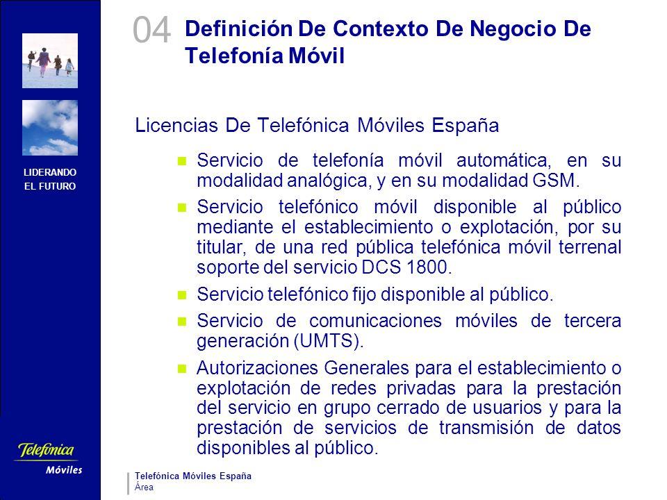 LIDERANDO EL FUTURO Telefónica Móviles España Área Definición De Contexto De Negocio De Telefonía Móvil Licencias De Telefónica Móviles España Servici
