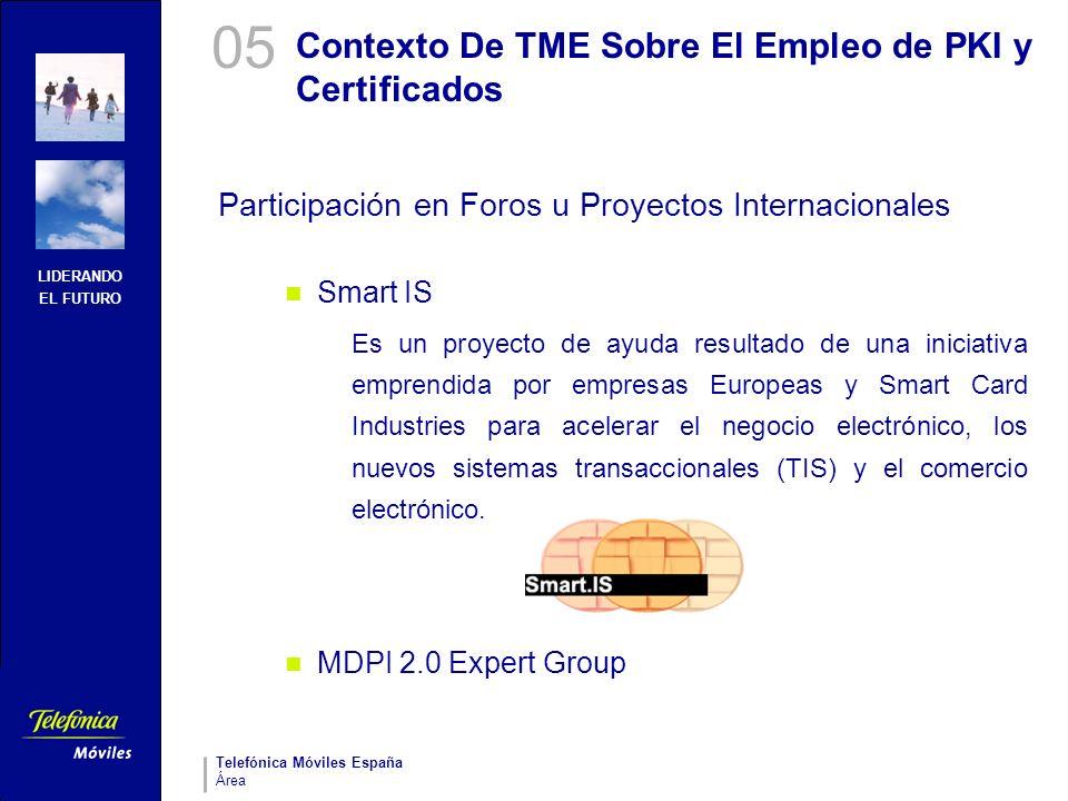 LIDERANDO EL FUTURO Telefónica Móviles España Área Contexto De TME Sobre El Empleo de PKI y Certificados Participación en Foros u Proyectos Internacio