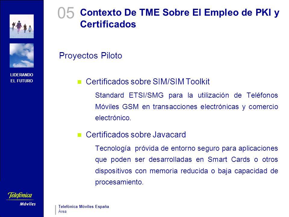 LIDERANDO EL FUTURO Telefónica Móviles España Área Contexto De TME Sobre El Empleo de PKI y Certificados Proyectos Piloto Certificados sobre SIM/SIM T