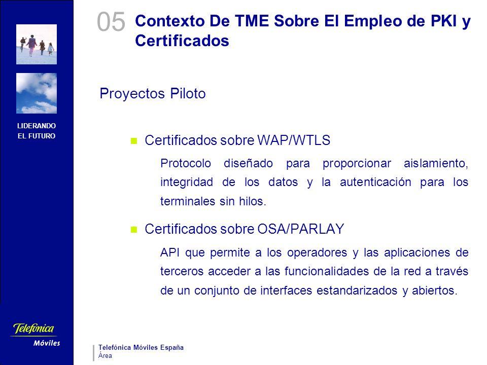 LIDERANDO EL FUTURO Telefónica Móviles España Área Contexto De TME Sobre El Empleo de PKI y Certificados Proyectos Piloto Certificados sobre WAP/WTLS