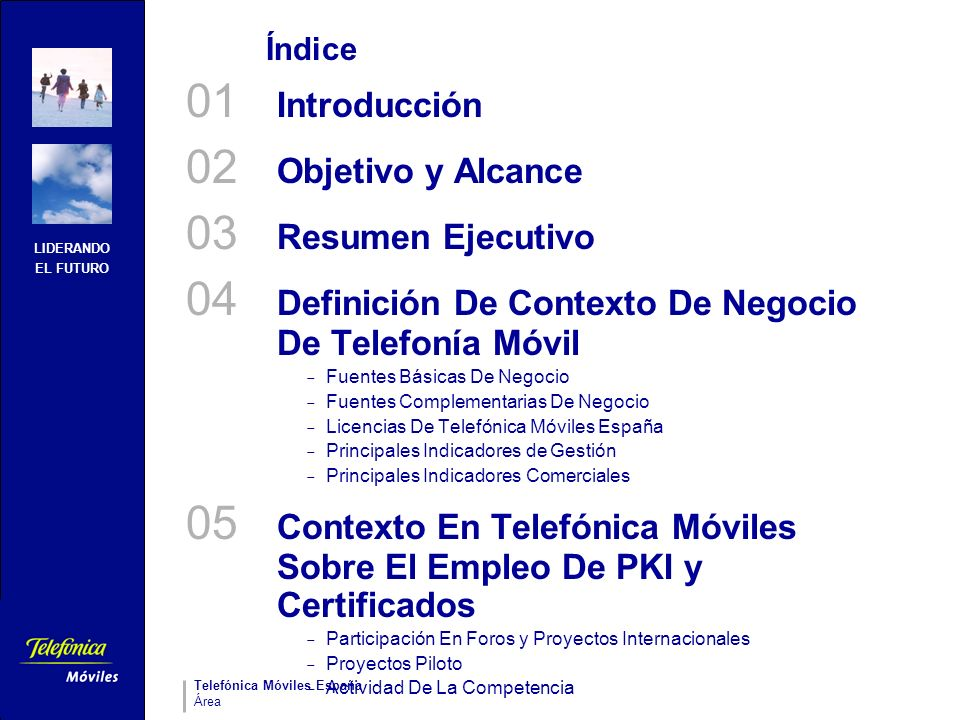 LIDERANDO EL FUTURO Telefónica Móviles España Área DNI Electrónico Calendario previsto para el despliegue Antes de que acabe 2004 se realizarán las pruebas en las Oficinas de Expedición Piloto (ej.: Ávila), con la emisión de 100.000 tarjetas.