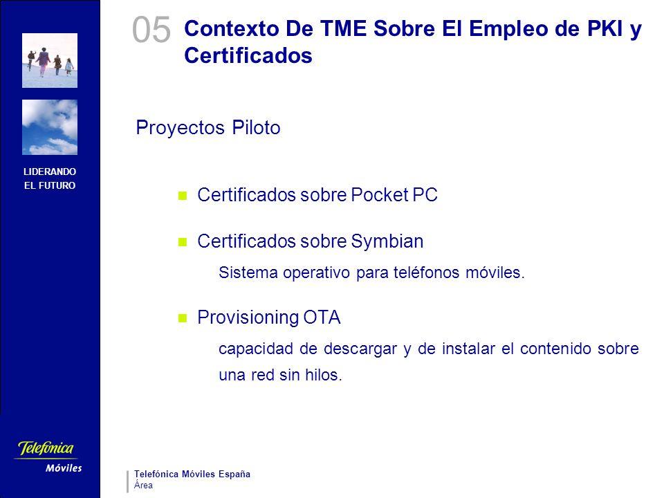 LIDERANDO EL FUTURO Telefónica Móviles España Área Contexto De TME Sobre El Empleo de PKI y Certificados Proyectos Piloto Certificados sobre Pocket PC