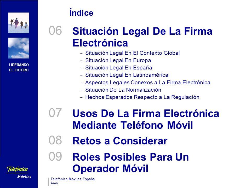 LIDERANDO EL FUTURO Telefónica Móviles España Área Situación Legal De La Firma Electrónica Situación legal en Latinoamérica Aspectos legales conexos a la Firma Electrónica Directivas Comunitarias Documentos electrónicos LOPD LSSI-CE Normalización 06