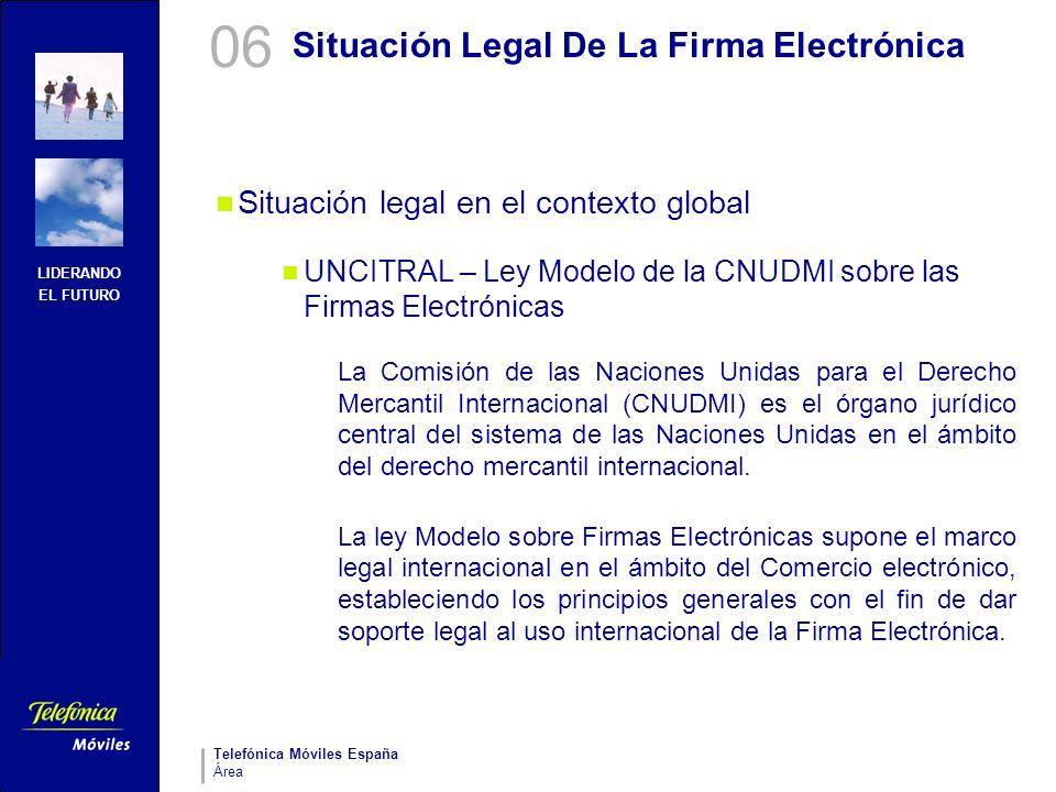 LIDERANDO EL FUTURO Telefónica Móviles España Área Situación Legal De La Firma Electrónica Situación legal en el contexto global UNCITRAL – Ley Modelo