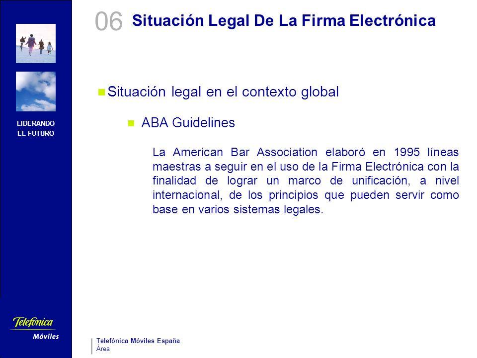 LIDERANDO EL FUTURO Telefónica Móviles España Área Situación Legal De La Firma Electrónica Situación legal en el contexto global ABA Guidelines La Ame