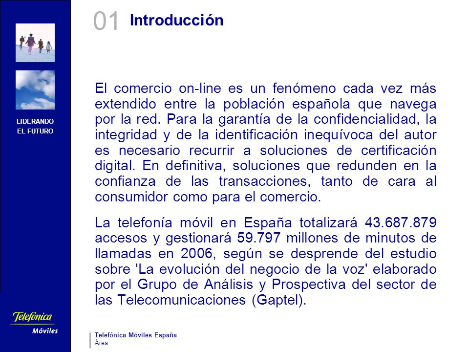 LIDERANDO EL FUTURO Telefónica Móviles España Área Introducción Telefónica Móviles España es la operadora móvil líder del mercado español con 19,6 millones de clientes en enero de 2004.