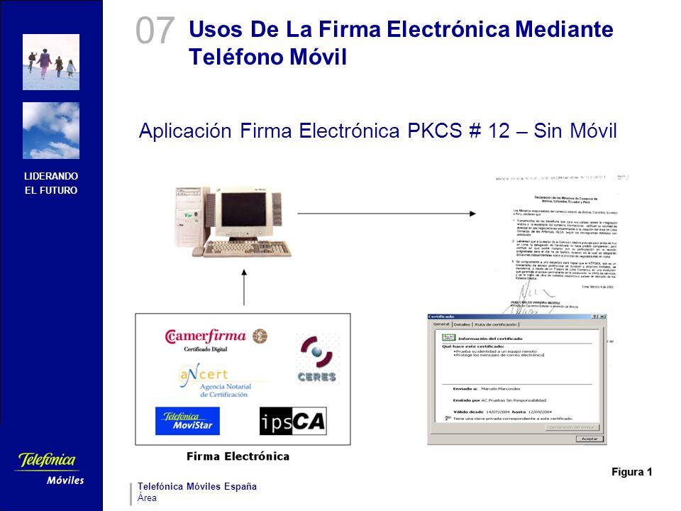 LIDERANDO EL FUTURO Telefónica Móviles España Área Usos De La Firma Electrónica Mediante Teléfono Móvil Aplicación Firma Electrónica PKCS # 12 – Sin M