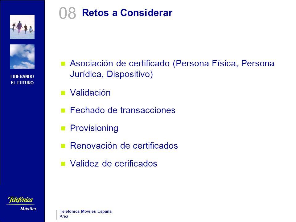 LIDERANDO EL FUTURO Telefónica Móviles España Área Retos a Considerar Asociación de certificado (Persona Física, Persona Jurídica, Dispositivo) Valida
