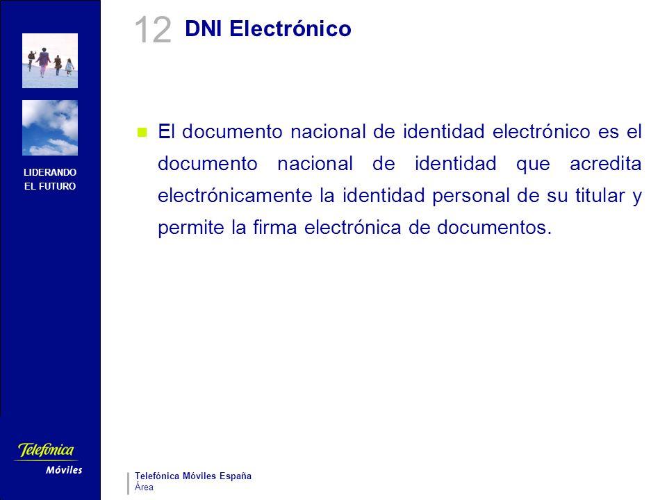 LIDERANDO EL FUTURO Telefónica Móviles España Área DNI Electrónico El documento nacional de identidad electrónico es el documento nacional de identida