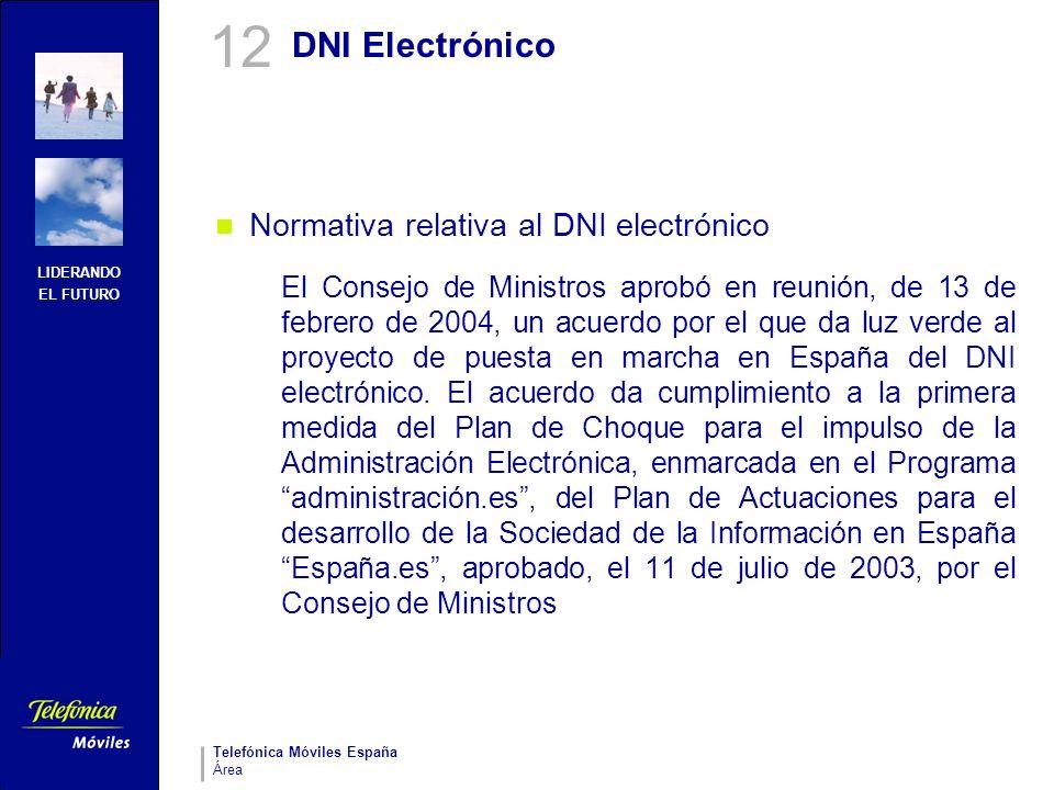LIDERANDO EL FUTURO Telefónica Móviles España Área DNI Electrónico Normativa relativa al DNI electrónico El Consejo de Ministros aprobó en reunión, de