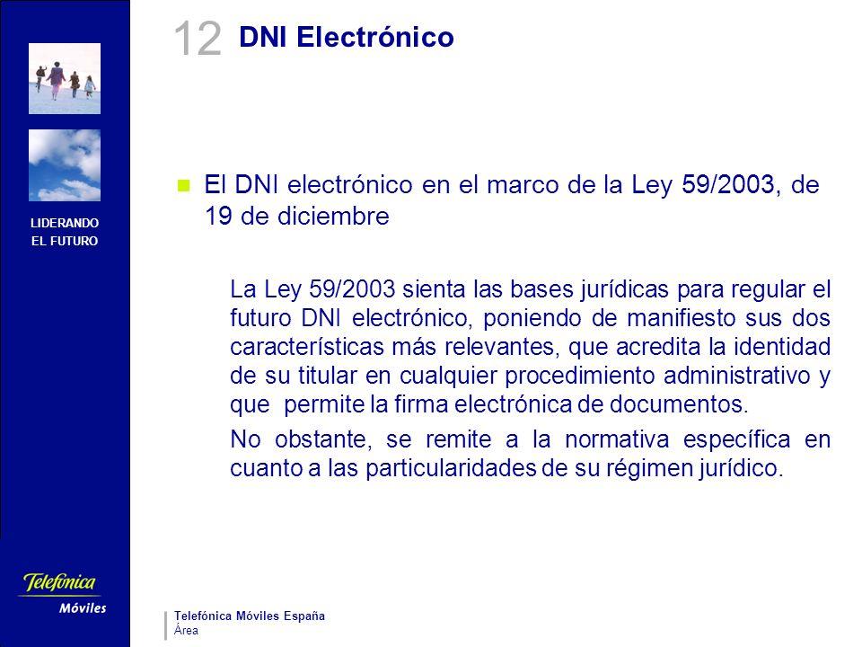LIDERANDO EL FUTURO Telefónica Móviles España Área DNI Electrónico El DNI electrónico en el marco de la Ley 59/2003, de 19 de diciembre La Ley 59/2003