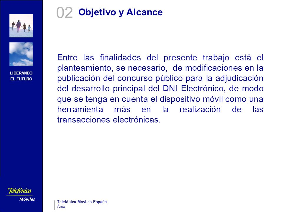 LIDERANDO EL FUTURO Telefónica Móviles España Área Objetivo y Alcance Entre las finalidades del presente trabajo está el planteamiento, se necesario,