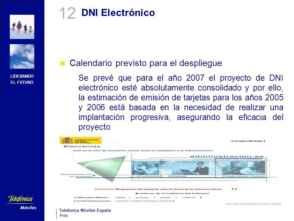 LIDERANDO EL FUTURO Telefónica Móviles España Área DNI Electrónico Calendario previsto para el despliegue Se prevé que para el año 2007 el proyecto de