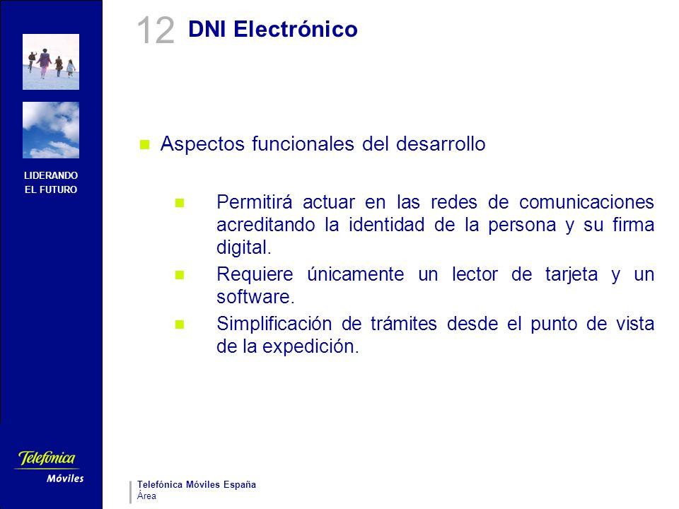 LIDERANDO EL FUTURO Telefónica Móviles España Área DNI Electrónico Aspectos funcionales del desarrollo Permitirá actuar en las redes de comunicaciones