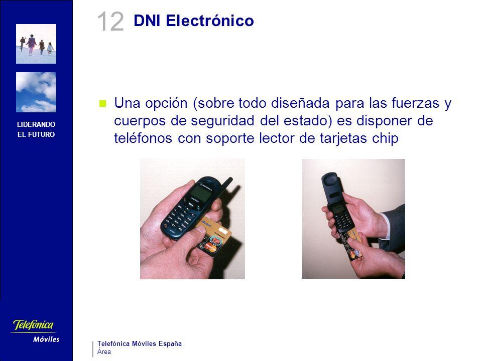 LIDERANDO EL FUTURO Telefónica Móviles España Área DNI Electrónico Una opción (sobre todo diseñada para las fuerzas y cuerpos de seguridad del estado)