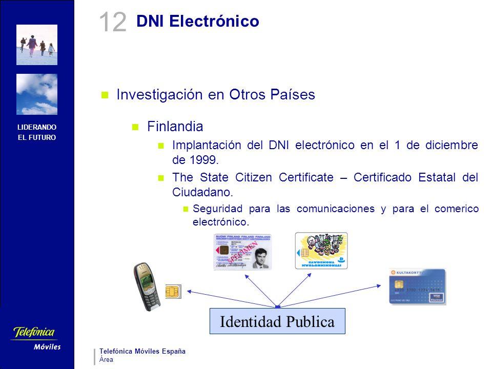 LIDERANDO EL FUTURO Telefónica Móviles España Área DNI Electrónico Investigación en Otros Países Finlandia Implantación del DNI electrónico en el 1 de