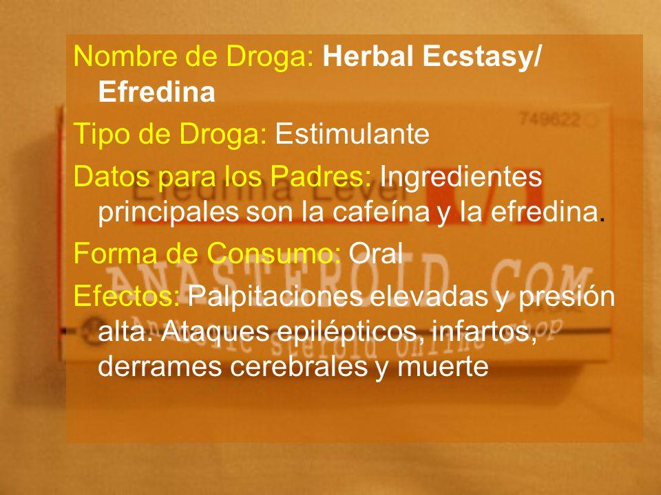 Nombre de Droga: Herbal Ecstasy/ Efredina Tipo de Droga: Estimulante Datos para los Padres: Ingredientes principales son la cafeína y la efredina. For