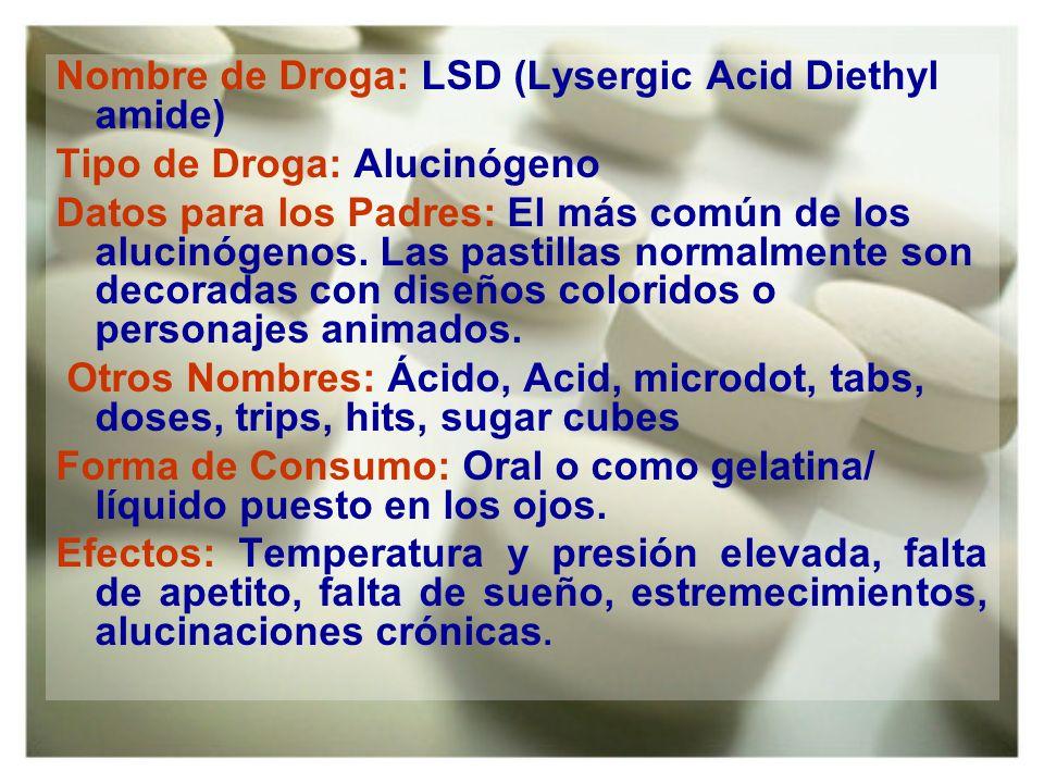 Nombre de Droga: LSD (Lysergic Acid Diethyl amide) Tipo de Droga: Alucinógeno Datos para los Padres: El más común de los alucinógenos. Las pastillas n
