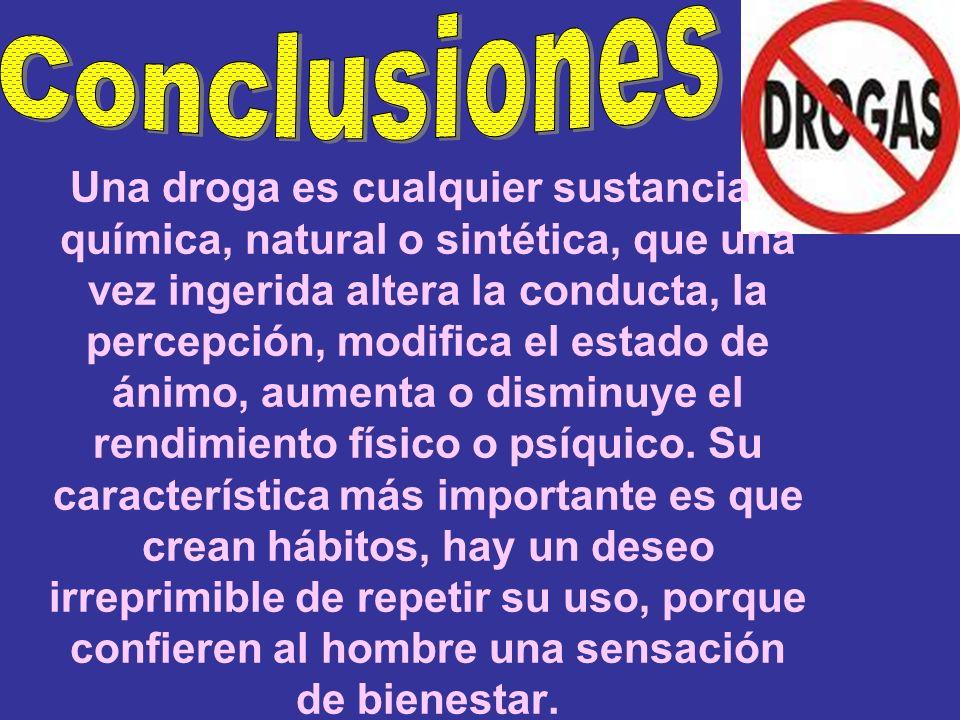 Una droga es cualquier sustancia química, natural o sintética, que una vez ingerida altera la conducta, la percepción, modifica el estado de ánimo, au