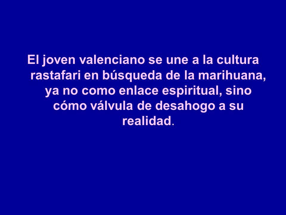El joven valenciano se une a la cultura rastafari en búsqueda de la marihuana, ya no como enlace espiritual, sino cómo válvula de desahogo a su realid