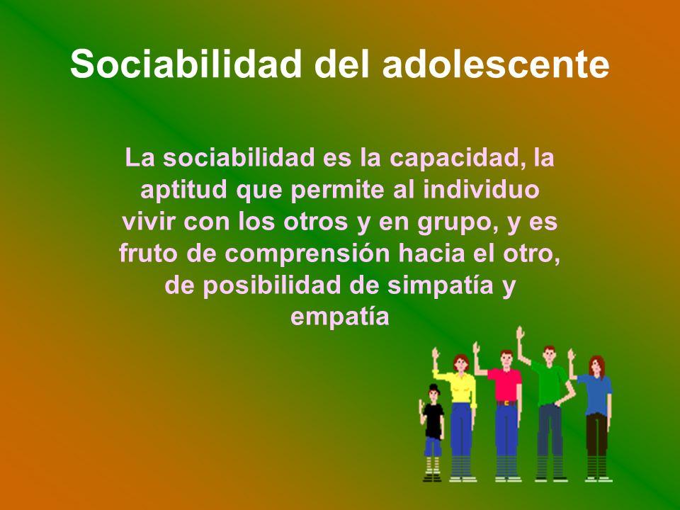 Sociabilidad del adolescente La sociabilidad es la capacidad, la aptitud que permite al individuo vivir con los otros y en grupo, y es fruto de compre