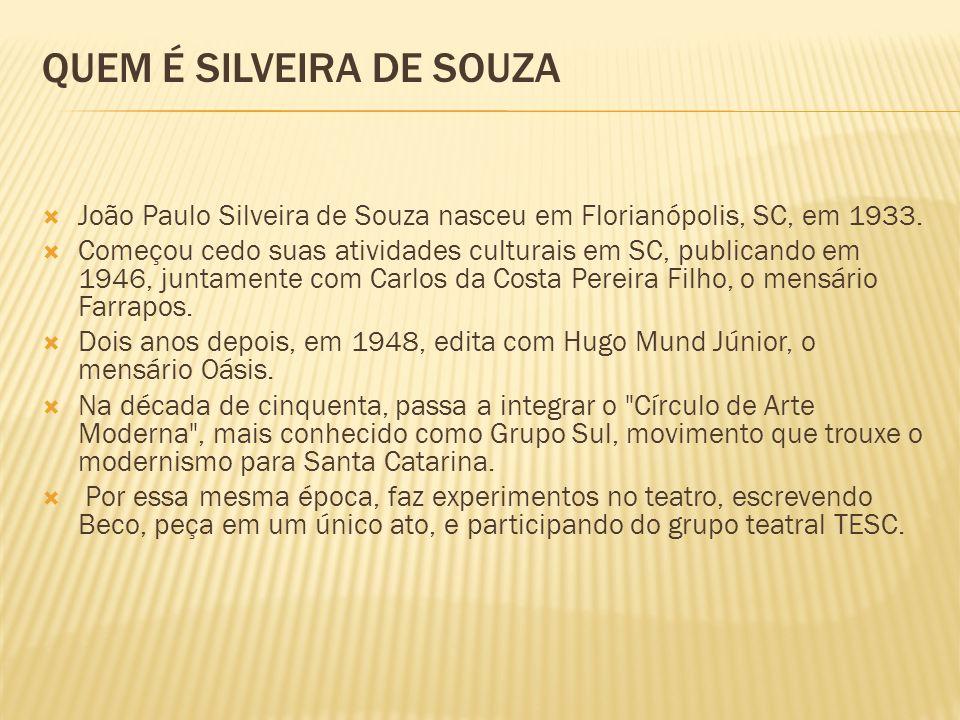 QUEM É SILVEIRA DE SOUZA João Paulo Silveira de Souza nasceu em Florianópolis, SC, em 1933.
