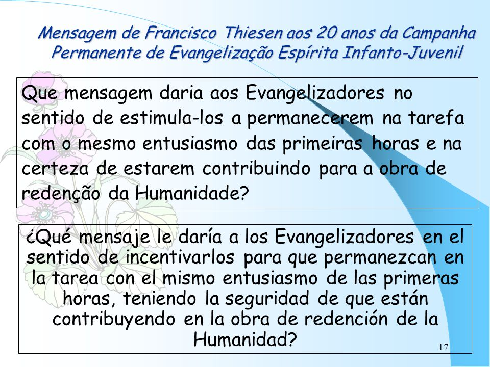 17 Mensagem de Francisco Thiesen aos 20 anos da Campanha Permanente de Evangelização Espírita Infanto-Juvenil Que mensagem daria aos Evangelizadores n