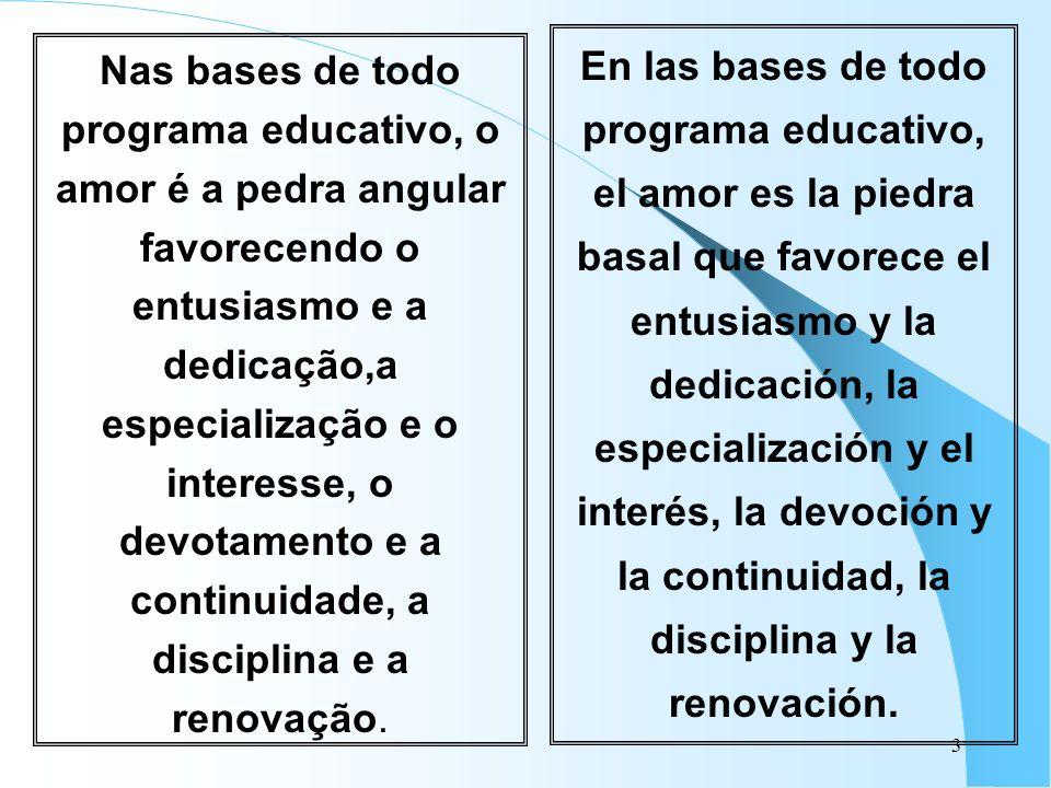 3 Nas bases de todo programa educativo, o amor é a pedra angular favorecendo o entusiasmo e a dedicação,a especialização e o interesse, o devotamento