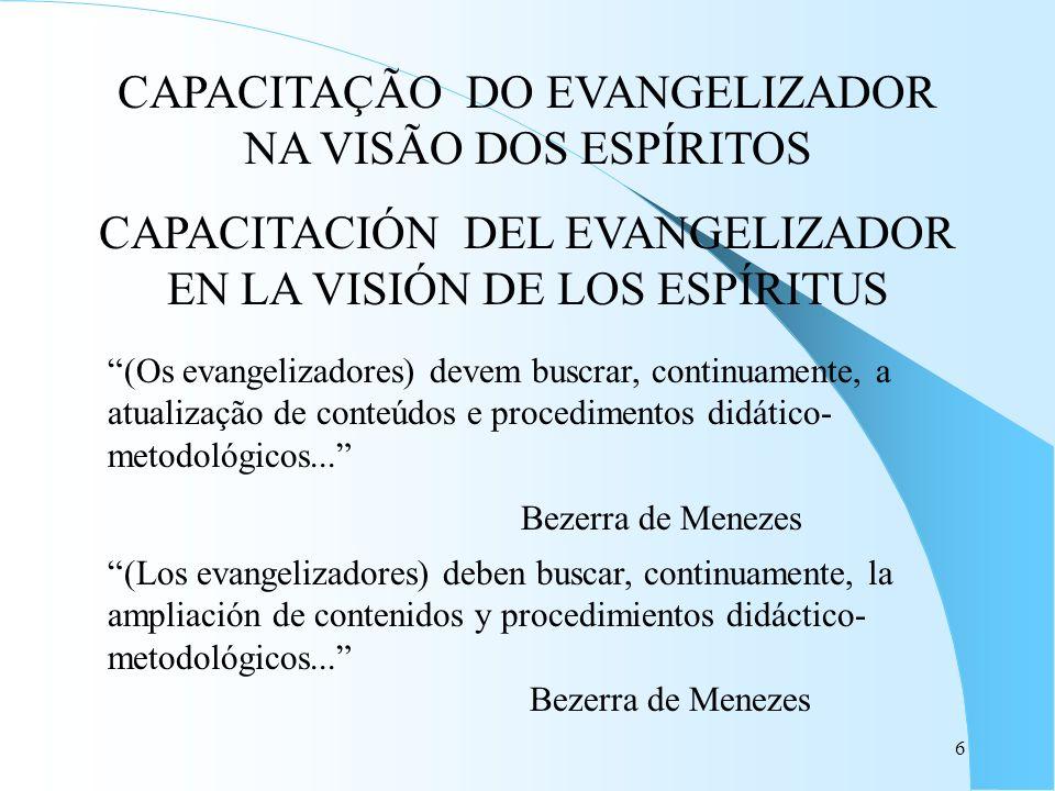 6 CAPACITAÇÃO DO EVANGELIZADOR NA VISÃO DOS ESPÍRITOS CAPACITACIÓN DEL EVANGELIZADOR EN LA VISIÓN DE LOS ESPÍRITUS (Los evangelizadores) deben buscar,