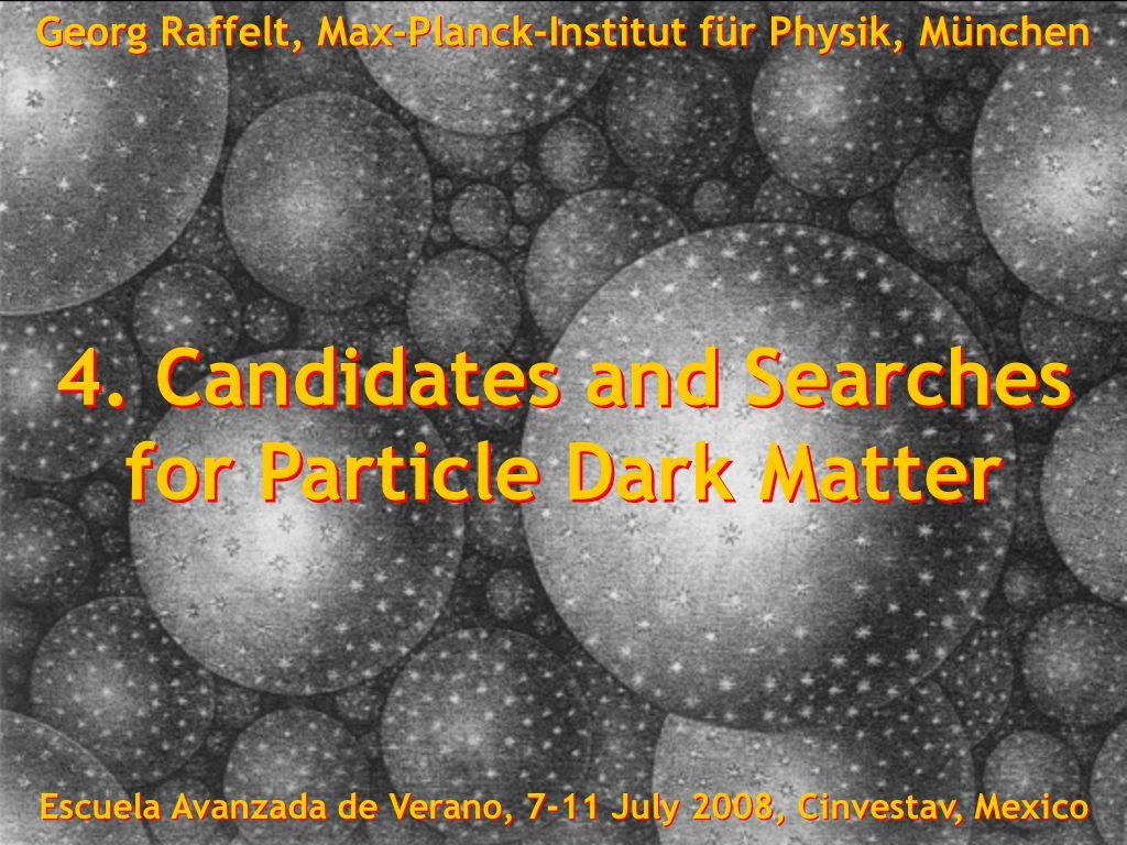 Georg Raffelt, Max-Planck-Institut für Physik, München, Germany Escuela Avanzada de Verano, 7-11 July 2008, Cinvestav, Mexico-City Geheimnis der dunklen Materie 4.