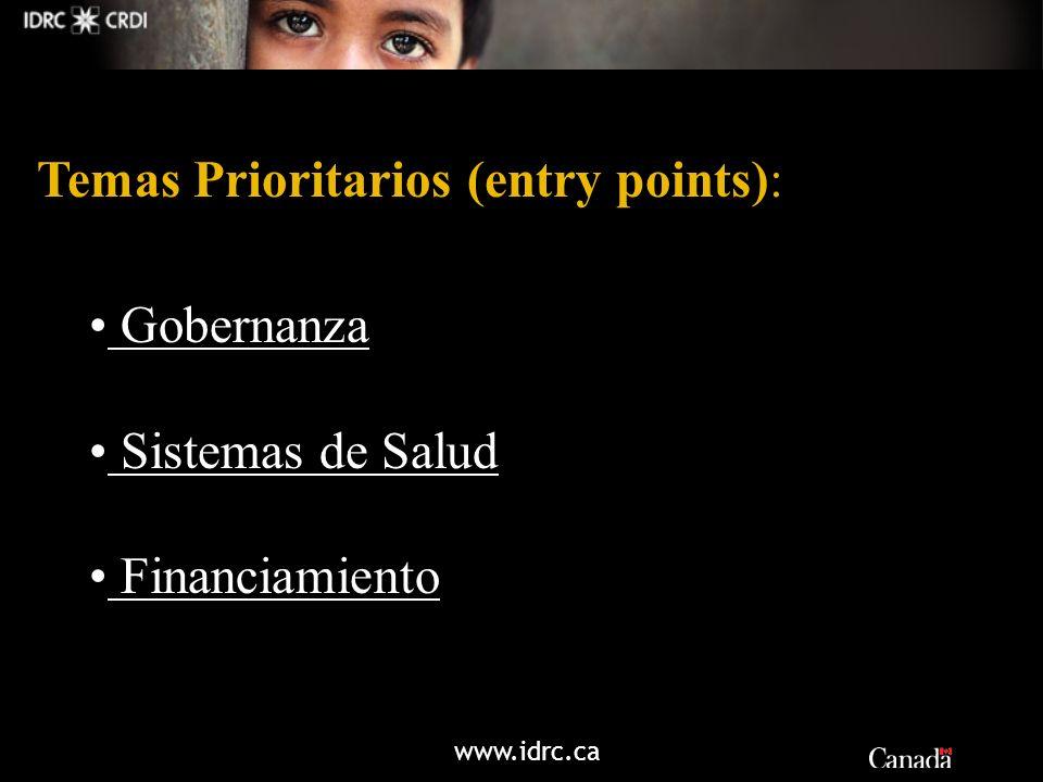 www.idrc.ca Temas Prioritarios (entry points): Gobernanza Sistemas de Salud Financiamiento