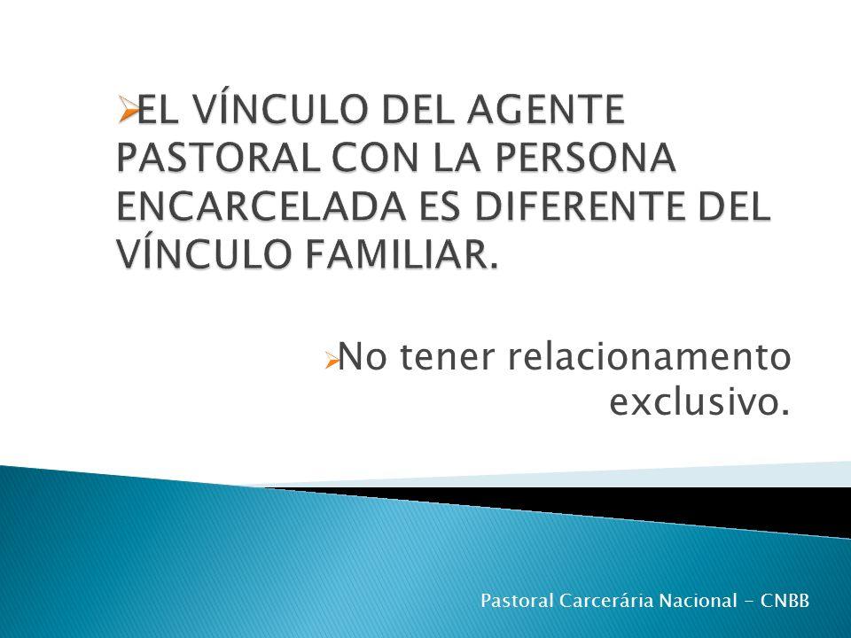 No tener relacionamento exclusivo. Pastoral Carcerária Nacional - CNBB