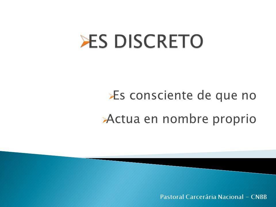 Es consciente de que no Actua en nombre proprio Pastoral Carcerária Nacional - CNBB