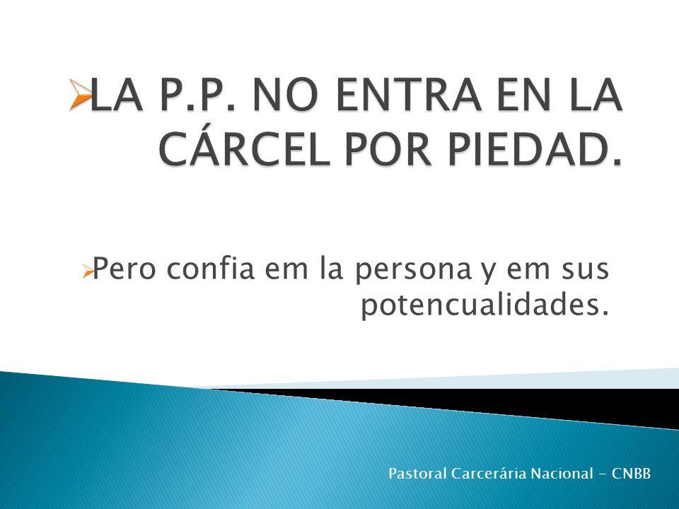 Pero confia em la persona y em sus potencualidades. Pastoral Carcerária Nacional - CNBB