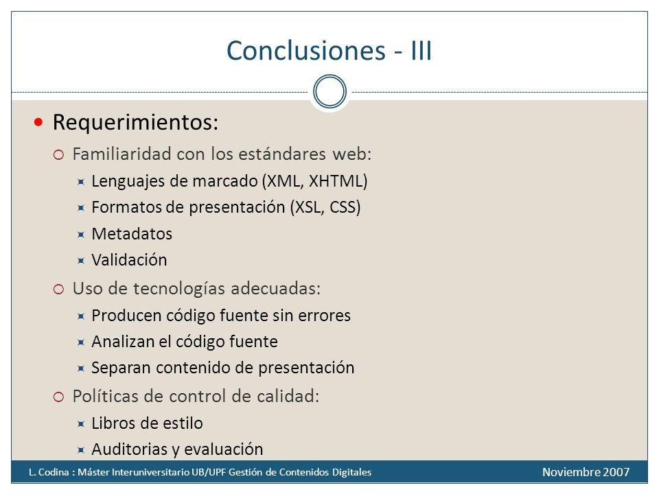Conclusiones - III Requerimientos: Familiaridad con los estándares web: Lenguajes de marcado (XML, XHTML) Formatos de presentación (XSL, CSS) Metadato