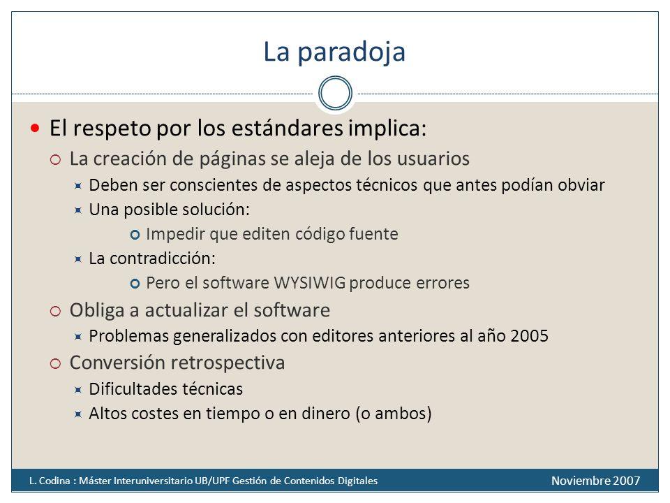 La paradoja El respeto por los estándares implica: La creación de páginas se aleja de los usuarios Deben ser conscientes de aspectos técnicos que ante