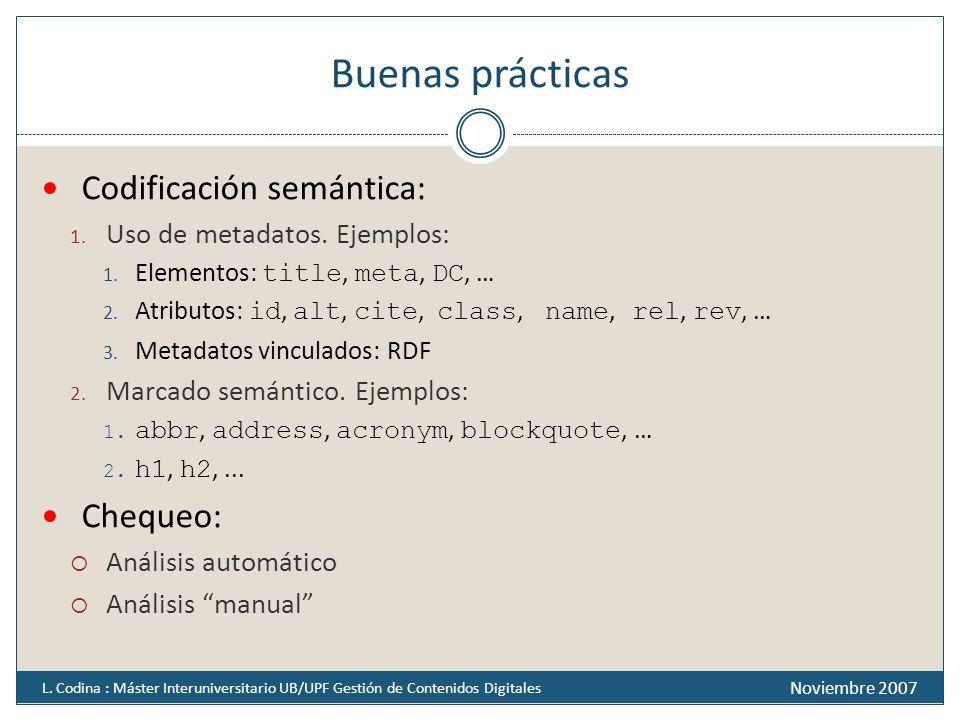 Buenas prácticas Codificación semántica: 1. Uso de metadatos. Ejemplos: 1. Elementos: title, meta, DC, … 2. Atributos: id, alt, cite, class, name, rel