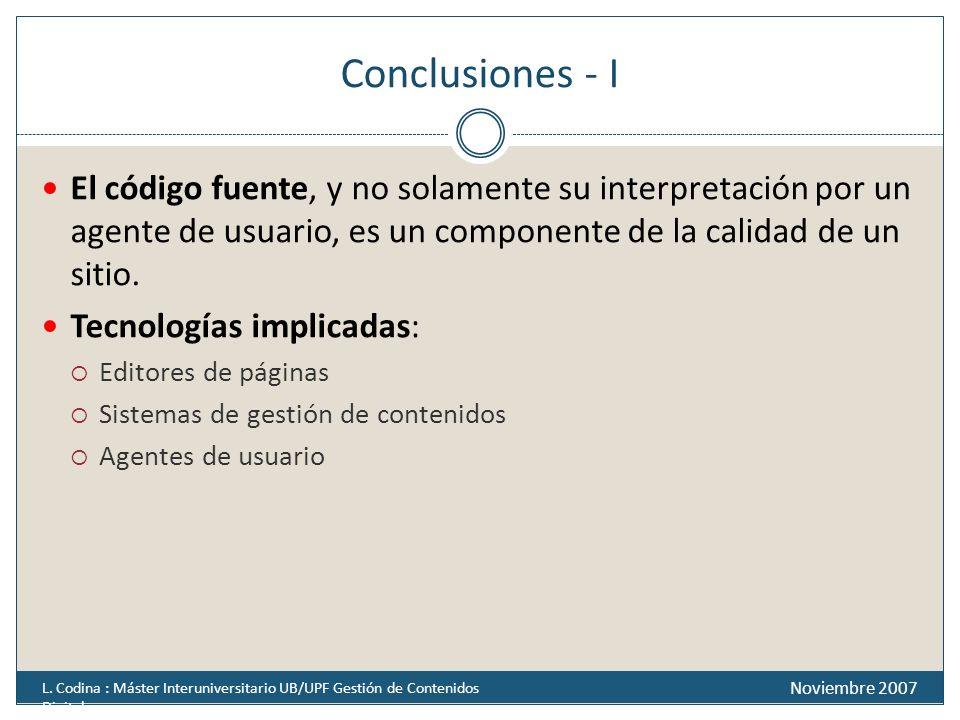 Conclusiones - I El código fuente, y no solamente su interpretación por un agente de usuario, es un componente de la calidad de un sitio. Tecnologías
