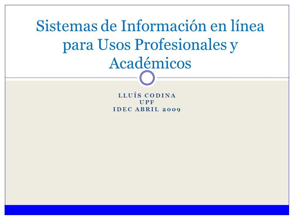 LLUÍS CODINA UPF IDEC ABRIL 2009 Sistemas de Información en línea para Usos Profesionales y Académicos