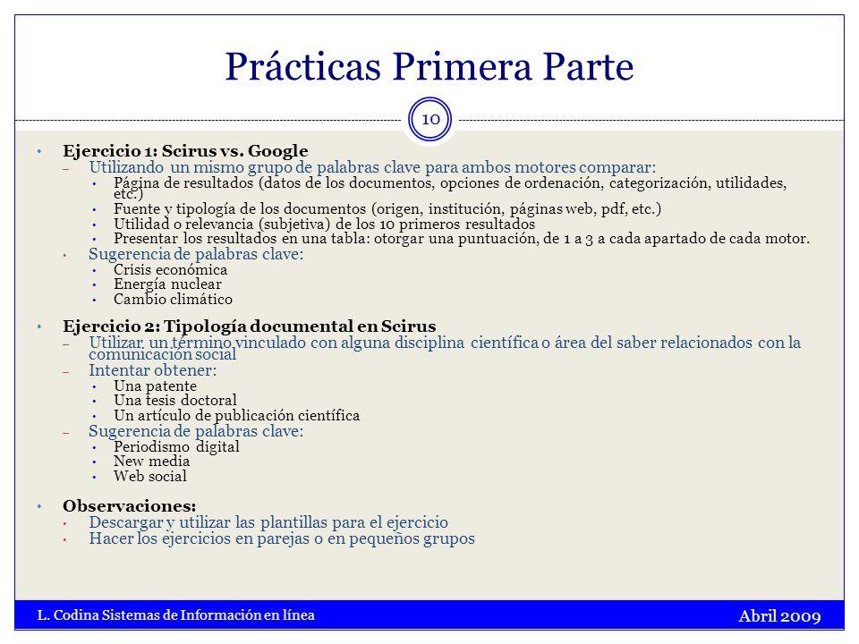 Prácticas Primera Parte Abril 2009 L. Codina Sistemas de Información en línea 10 Ejercicio 1: Scirus vs. Google – Utilizando un mismo grupo de palabra
