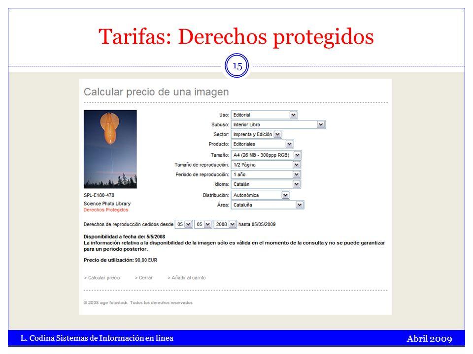 Tarifas: Derechos protegidos Abril 2009 L. Codina Sistemas de Información en línea 15