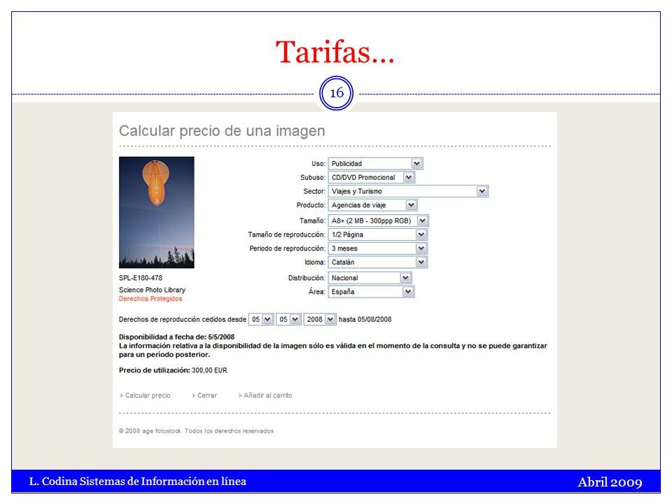 Tarifas… Abril 2009 L. Codina Sistemas de Información en línea 16