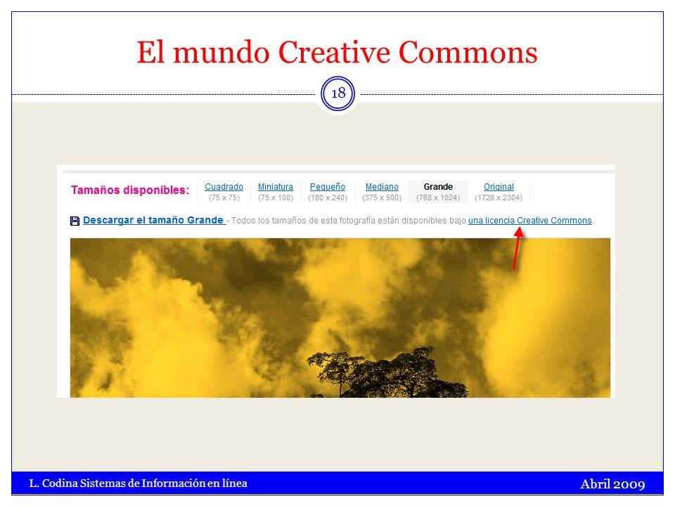 El mundo Creative Commons Abril 2009 L. Codina Sistemas de Información en línea 18
