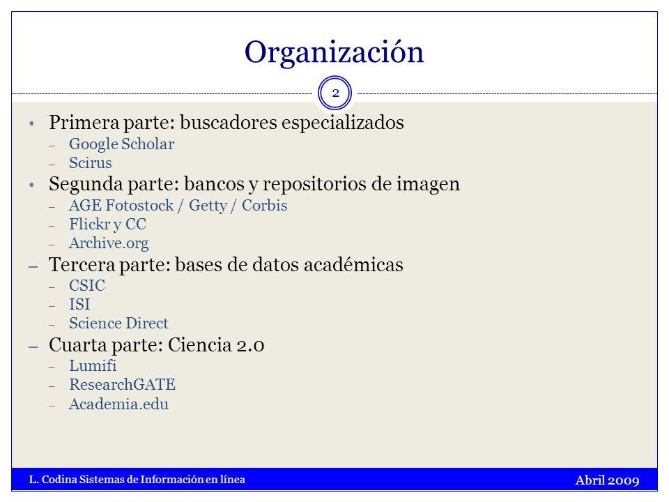 Organización Abril 2009 L. Codina Sistemas de Información en línea 2 Primera parte: buscadores especializados – Google Scholar – Scirus Segunda parte: