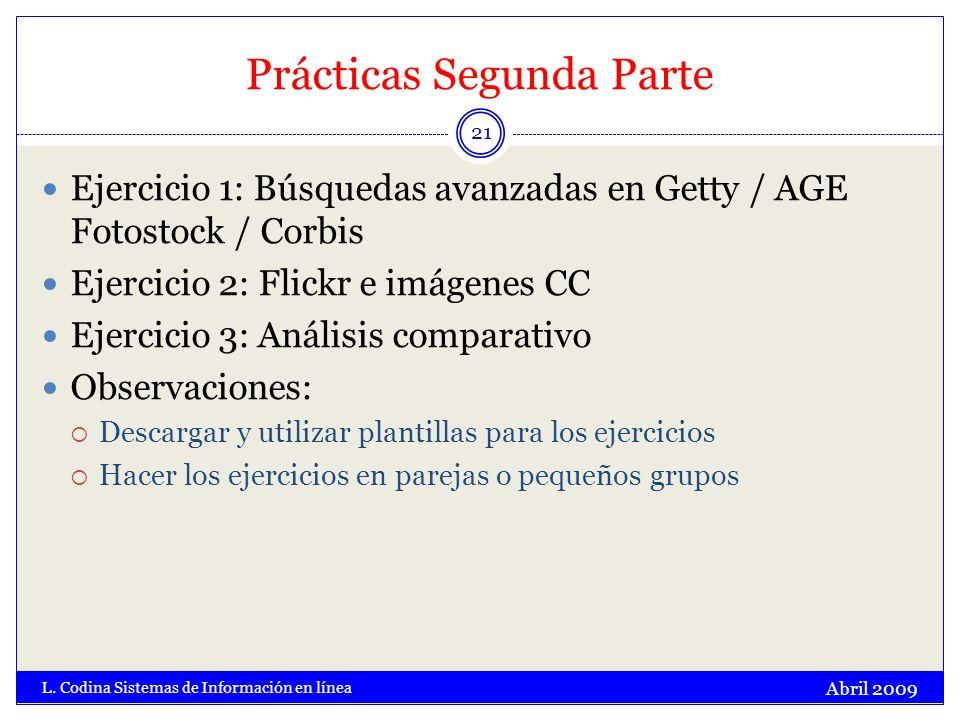 Prácticas Segunda Parte Abril 2009 L. Codina Sistemas de Información en línea 21 Ejercicio 1: Búsquedas avanzadas en Getty / AGE Fotostock / Corbis Ej